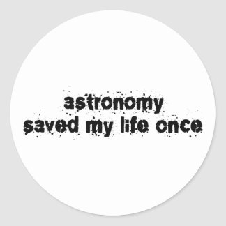 Astronomy Saved My Life Once Round Stickers