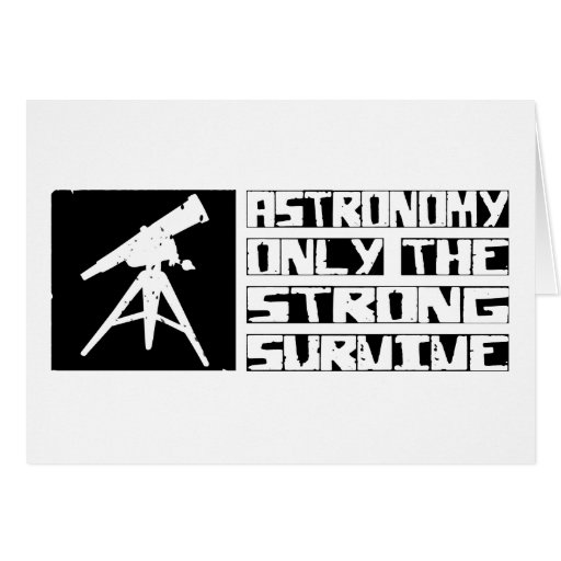 Astronomy Survive Greeting Card