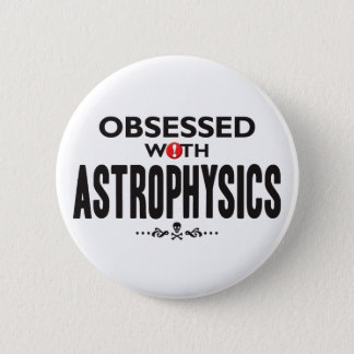 Astrophysics Obsessed Pinback Button