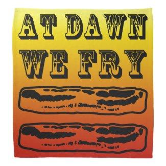 At Dawn We Fry… Bacon! Bandana