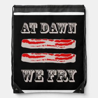 At Dawn We Fry… BACON Drawstring Bag