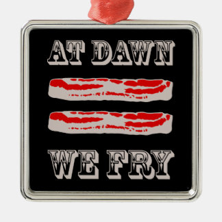 At Dawn We Fry… BACON Metal Ornament