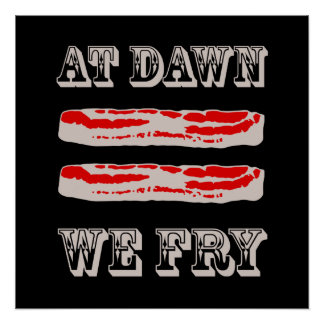At Dawn We Fry… BACON Poster