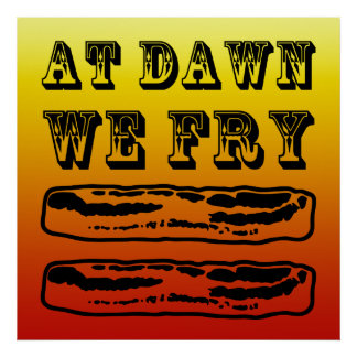 At Dawn We Fry… Bacon! Poster