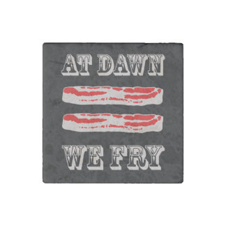 At Dawn We Fry… BACON Stone Magnet