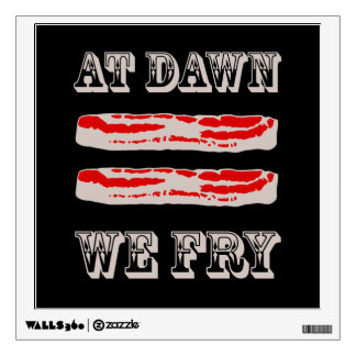 At Dawn We Fry… BACON Wall Sticker