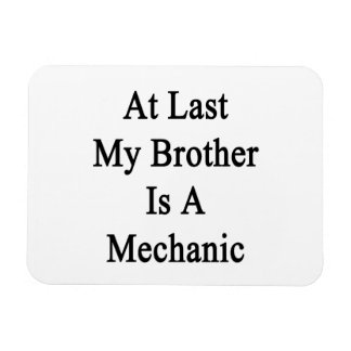 At Last My Brother Is A Mechanic Rectangle Magnet