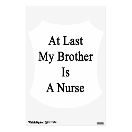 At Last My Brother Is A Nurse Room Decal