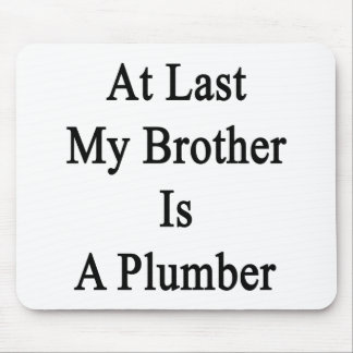 At Last My Brother Is A Plumber Mouse Pad