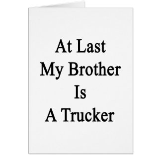 At Last My Brother Is A Trucker Stationery Note Card