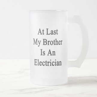 At Last My Brother Is An Electrician Beer Mug