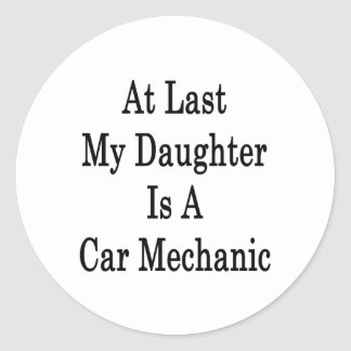 At Last My Daughter Is A Car Mechanic Classic Round Sticker