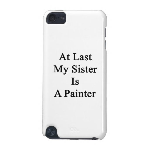 At Last My Sister Is A Painter iPod Touch 5G Case