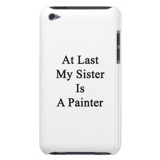 At Last My Sister Is A Painter iPod Touch Case-Mate Case
