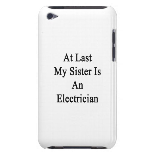 At Last My Sister Is An Electrician Barely There iPod Case