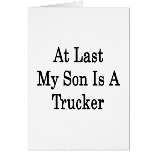 At Last My Son Is A Trucker Stationery Note Card