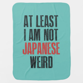 At least I am not Japanese weird Baby Blanket