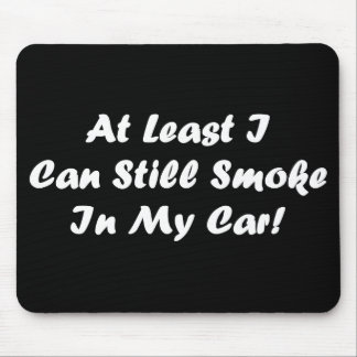 At least I can smoke in my car mousepad