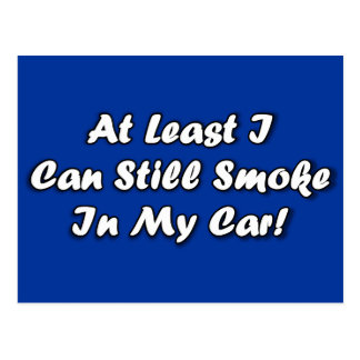 At least I can smoke in my car Postcard