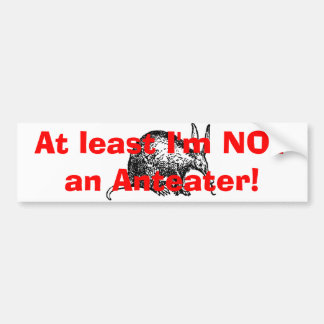 At least I'm NOT an Anteater! Bumper Sticker