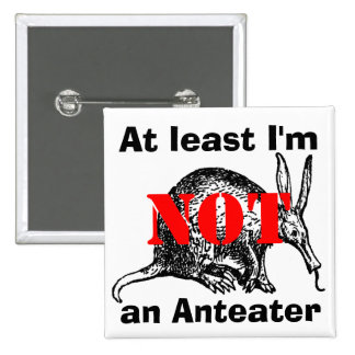 At least I'm NOT an Anteater! Pinback Button