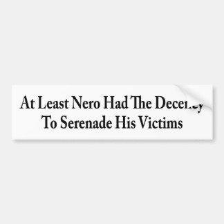 At Least Nero Serenaded His Victims Bumper Stickers