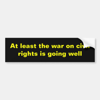 At least the war on civil rights... bumper sticker