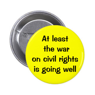 At least the war on civil rights is going well button