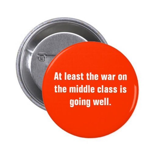 At least the war on the middle class is going w... 2 inch round button