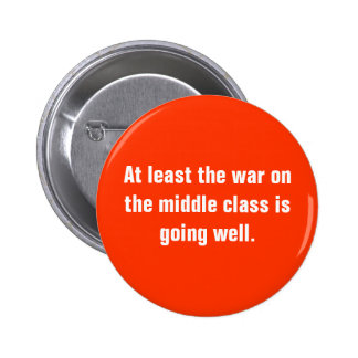 At least the war on the middle class is going w... pinback button