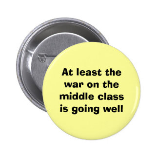 At least thewar on the middle classis going well 2 inch round button