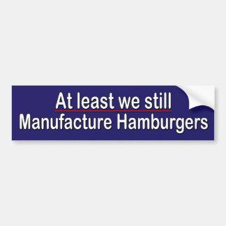 At least we still manufacture hamburgers car bumper sticker