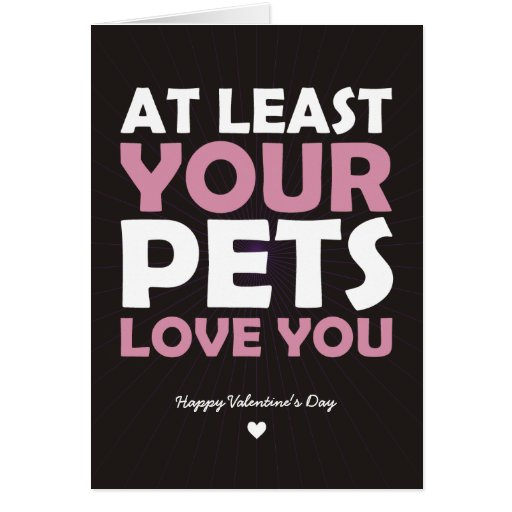 At Least Your Pets Love You Greeting Cards