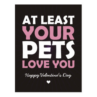 At Least Your Pets Love You Postcard