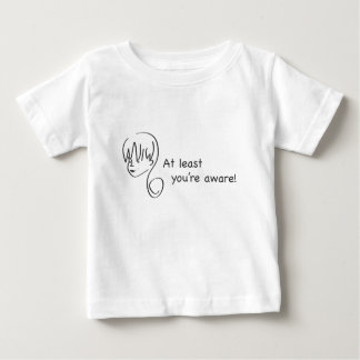 At Least You're Aware Toddler T-Shirt
