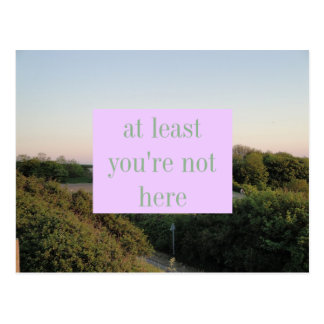 at least you're not here postcard