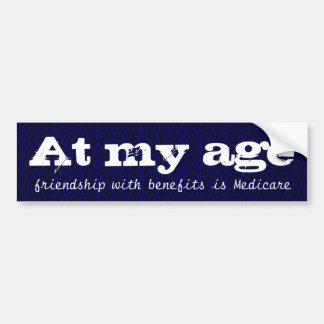 At my age,  friendship with benefits is Medicare Car Bumper Sticker