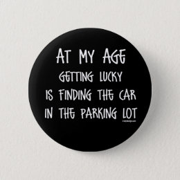 At my age getting lucky Is Pinback Button