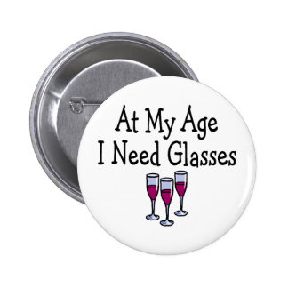 At My Age I Need Glasses 2 Inch Round Button