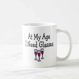 At My Age I Need Glasses Coffee Mug