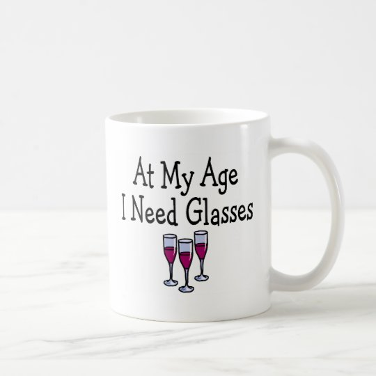 At My Age I Need Glasses Coffee Mug