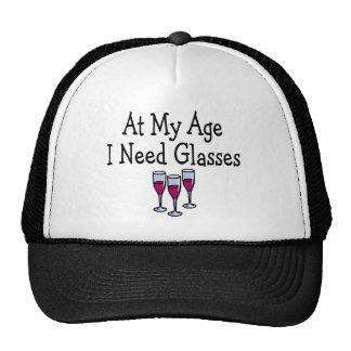 At My Age I Need Glasses Trucker Hat