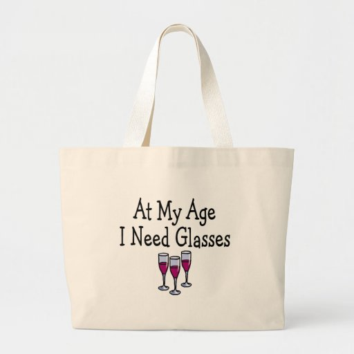 At My Age I Need Glasses Large Tote Bag