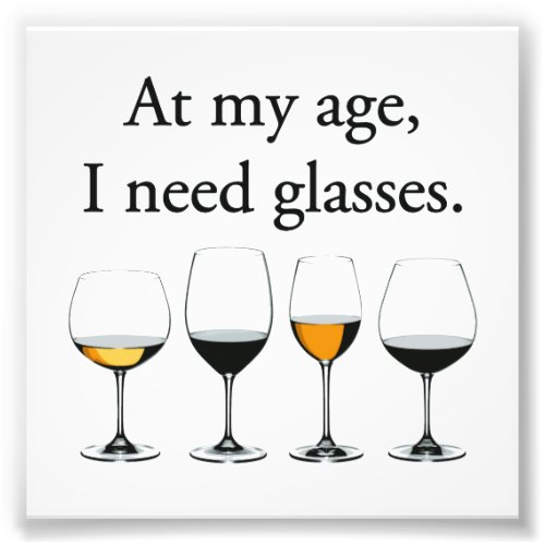 At My Age I Need Glasses Photo Print