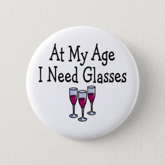 At My Age I Need Glasses Pinback Button