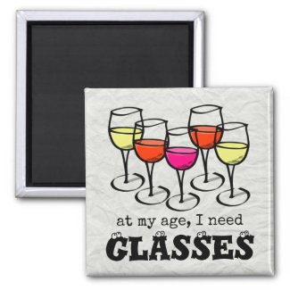 At My Age, I Need Glasses Wine Humor 2-inch Square Magnet