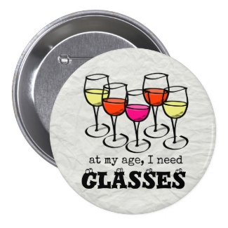 At My Age, I Need Glasses Wine Humor 3-inch Round Button