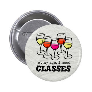 At My Age, I Need Glasses Wine Humor Pinback Button