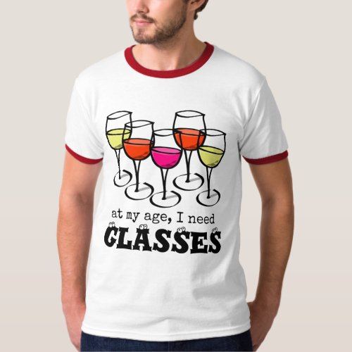 At My Age, I Need Glasses Wine Humor Ringer T-Shirt