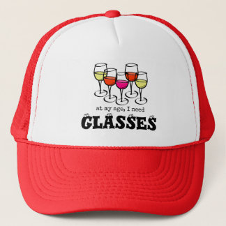 At My Age, I Need Glasses Wine Humor Trucker Hat